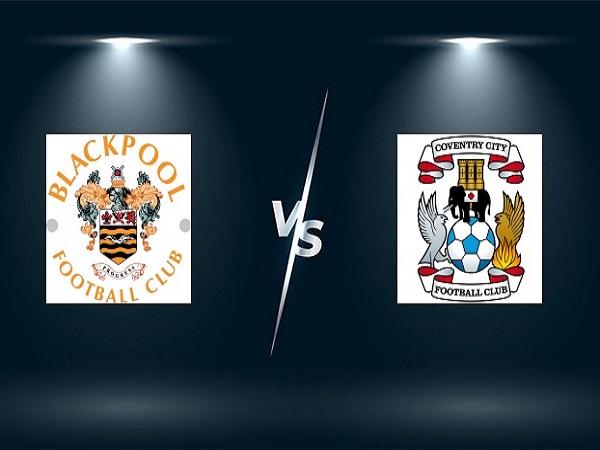 Nhận định Blackpool vs Coventry – 01h45 18/08, Hạng Nhất Anh